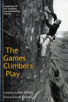The Games Climbers Play : A Selection of 100 Mountaineering Articles, Paperback Book
