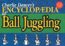 Charlie Dancey's Encyclopaedia of Ball Juggling, Paperback Book