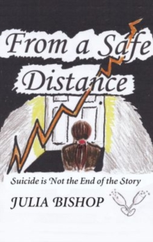 From a Safe Distance : Suicide is Not the End of the Story, Paperback / softback Book