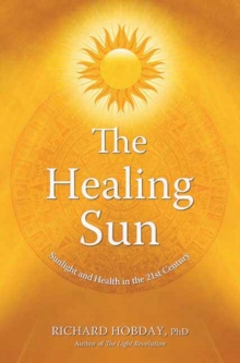 The Healing Sun : Sunlight and Health in the 21st Century, Paperback Book