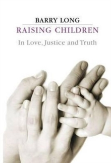 Raising Children in Love, Justice and Truth : In Love, Justice and Truth, Paperback Book
