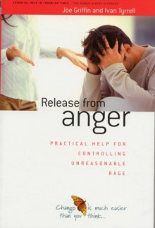 Release from Anger : Practical Help for Controlling Unreasonable Rage