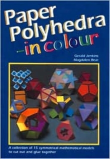 Paper Polyhedra in Colour : A Collection of 15 Symmetrical Mathematical Models to Cut Out and Glue Together, Mixed media product Book