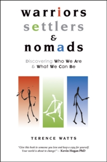 Warriors, Settlers and Nomads : Discovering Who We are & What We Can be, Paperback Book