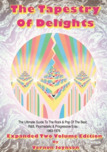 Tapestry Of Delights: Expanded Two-volume Edition : The Ultimate Guide to UK Rock & Pop of the Beat, R&B, Psychedelic and Progressive Eras 1963-1976 (Two Books), Paperback / softback Book