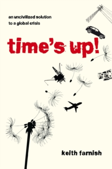 Time's Up! : An Uncivilized Solution to a Global Crisis, Paperback Book
