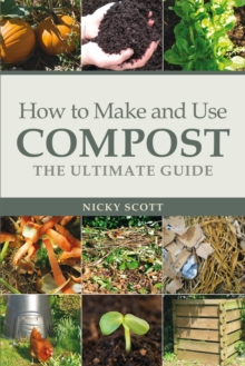 How to Make and Use Compost : The Ultimate Guide, Paperback Book