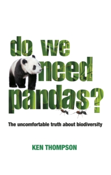 Do We Need Pandas? : The Uncomfortable Truth About Biodiversity, Paperback / softback Book
