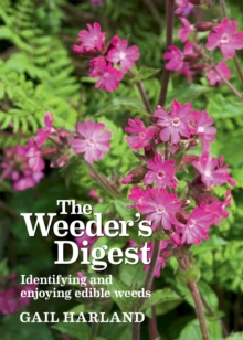 The Weeder's Digest : Identifying and Enjoying Edible Weeds, Paperback Book