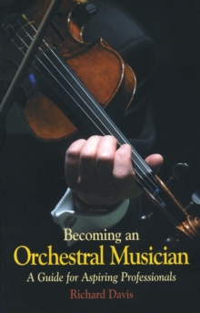 Becoming an Orchestral Musician : A Guide for Aspiring Professionals, Paperback Book