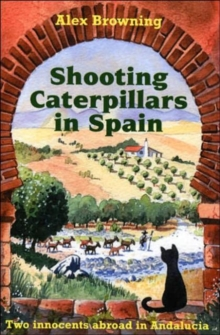 Shooting Caterpillars in Spain : Two Innocents Abroad in Andalucia, Paperback Book