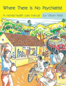 Where There Is No Psychiatrist : A mental health care manual, Paperback Book