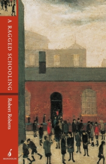 A Ragged Schooling : Growing Up in the Classic Slum, Paperback / softback Book