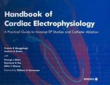 Handbook of Cardiac Electrophysiology : A Practical Guide to Invasive EP Studies and Catheter Ablation, Hardback Book