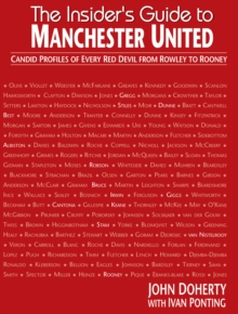 The Insider's Guide to Manchester United : Candid Profiles of Every Red Devil Since 1945, Hardback Book