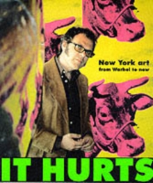 It Hurts: New York Art from Warhol to Now, Paperback Book
