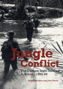Jungle Conflict : The Durham Light Infantry in Borneo 1965-66, Paperback Book