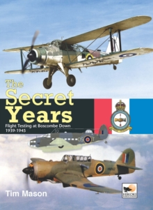 The Secret Years : Flight Testing at Boscombe Down 1939-1945, Hardback Book