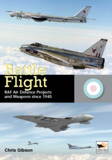 Battle Flight : RAF Air Defence Projects and Weapons Since 1945, Hardback Book