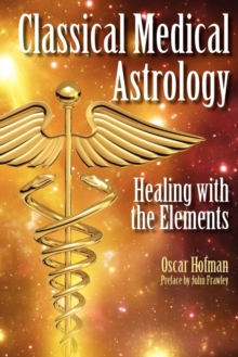 Classical Medical Astrology : Healing with the Elements, Paperback / softback Book