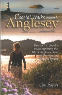 Coastal Walks Around Anglesey : Twenty Two Circular Walks Exploring the Isle of Anglesey AONB, Paperback Book