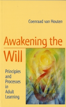 Awakening the Will : Principles and Processes in Adult Learning, Paperback Book