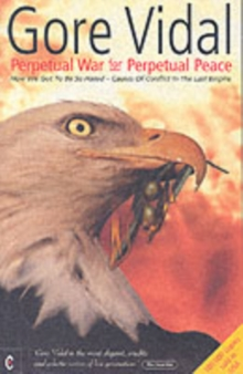Perpetual War for Perpetual Peace : How We Got to be So Hated, Causes of Conflict in the Last Empire, Paperback Book