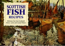 Scottish Fish Recipes : Delicious Fare from Scotland's Rivers, Lochs and Coastal Waters, Paperback Book