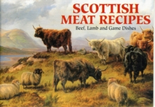 Scottish Meat Recipes : Beef, Lamb and Game Dishes, Paperback Book