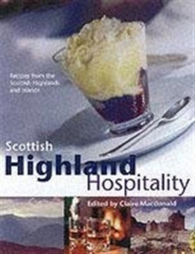 Highland Hospitality : New Recipes from the Scottish Highlands and Islands, Hardback Book
