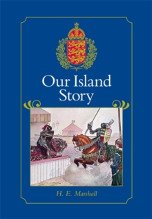 Our Island Story : A History of Britain for Boys and Girls, from the Romans to Queen Victoria, Hardback Book