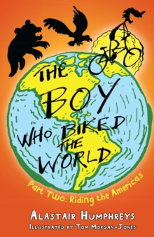 The Boy Who Biked the World : Part two: Riding the Americas, Paperback Book