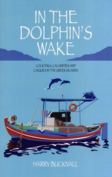 In the Dolphin's Wake : Cocktails, Calamities and Caiques in the Greek Islands, Paperback Book