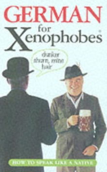 German for Xenophobes : Speak the Lingo by Speaking English, Paperback Book