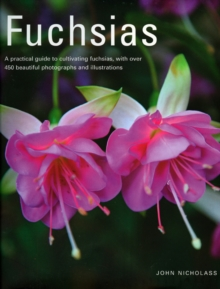 Fuchsias : A Practical Guide to Cultivating Fuchsias, with Over 500 Beautiful Photographs and Illustrations, Hardback Book