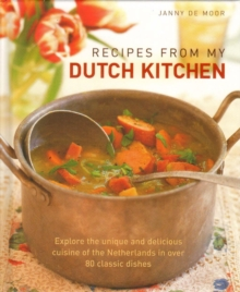 Recipes from My Dutch Kitchen : Explore the Unique and Delicious Cuisine of the Netherlands with Over 350 Photographs, Hardback Book