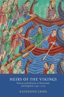 Heirs of the Vikings : History and Identity in Normandy and England, c.950-c.1015, Hardback Book