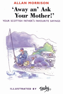 Away An' Ask Your Mother! : Your Scottish Father's Favourite Sayings, Paperback Book