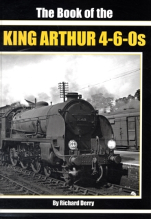 The Book of the King Arthur 4-6-0S, Hardback Book