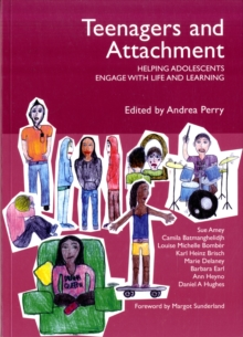 Teenagers and Attachment : Helping Adolescents Engage with Life and Learning, Paperback Book