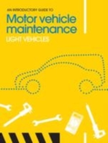 An Introductory Guide to Motor Vehicle Maintenance : Light Vehicles, Paperback / softback Book