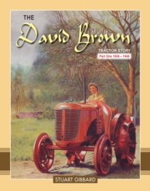 The David Brown Tractor Story : 1936-1948 Pt. 1, Hardback Book