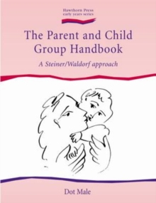 Parent and Child Group Handbook, The : Steiner / Waldorf Approach, A, Paperback Book