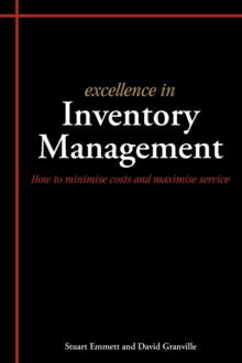 Excellence in Inventory Management : How to Minimise Costs and Maximise Service, Paperback Book