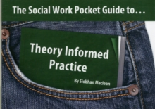 The Social Work Pocket Guide to... : Theory Informed Practice, Paperback Book