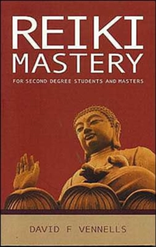 Reiki Mastery : For Second Degree Advanced and Reiki Masters, Paperback Book