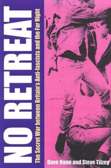 No Retreat : The Secret War Between Britain's Anti-Fascists and the Far Right, Paperback Book