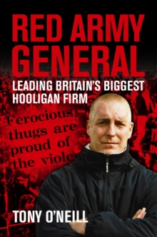 Red Army General : Leading Britain's Biggest Hooligan Firm, Paperback Book