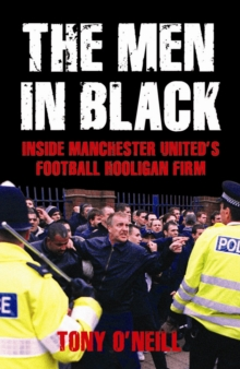 The Men In Black : Inside Manchester United's Football Hooligan Firm, Paperback Book
