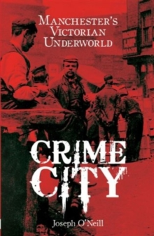 Crime City : The Underworld of Victorian Manchester, Paperback Book